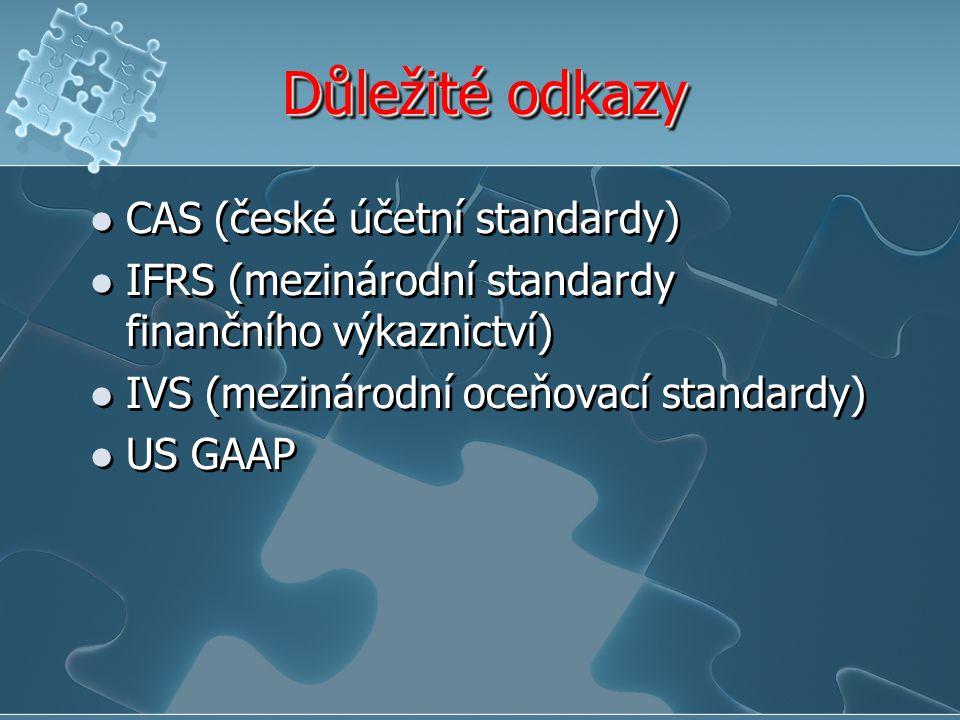 Důležité odkazy CAS (české účetní standardy) IFRS (mezinárodní standardy finančního výkaznictví) IVS (mezinárodní oceňovací standardy) US GAAP CAS (české účetní standardy) IFRS (mezinárodní standardy finančního výkaznictví) IVS (mezinárodní oceňovací standardy) US GAAP