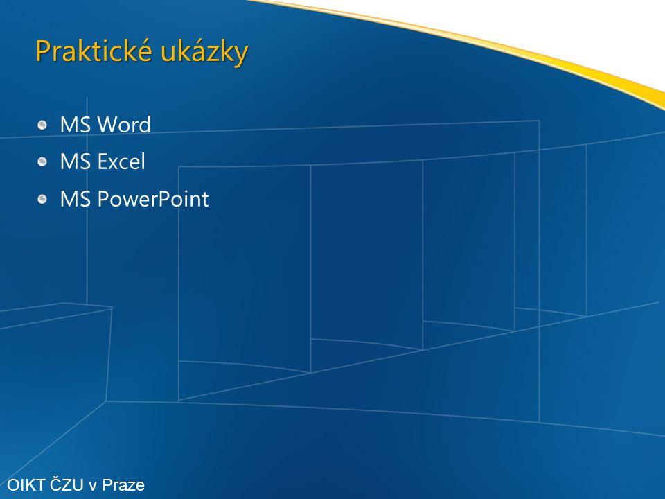 Praktické ukázky MS Word MS Excel MS PowerPoint OIKT ČZU v Praze