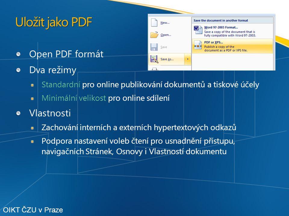 Uložit jako PDF Open PDF formát Dva režimy Standardní pro online publikování dokumentů a tiskové účely Minimální velikost pro online sdílení Vlastnosti Zachování interních a externích hypertextových odkazů Podpora nastavení voleb čtení pro usnadnění přístupu, navigačních Stránek, Osnovy i Vlastností dokumentu OIKT ČZU v Praze