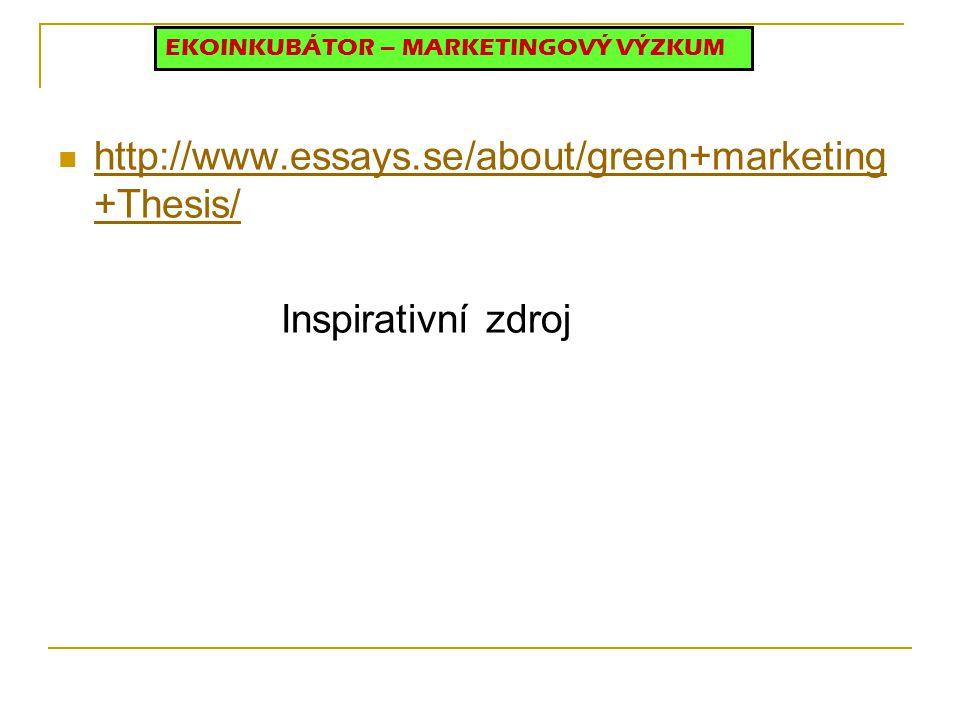 http://www.essays.se/about/green+marketing +Thesis/ http://www.essays.se/about/green+marketing +Thesis/ Inspirativní zdroj EKOINKUBÁTOR – MARKETINGOVÝ VÝZKUM