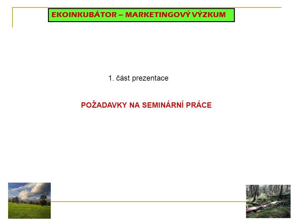 EKOINKUBÁTOR – MARKETINGOVÝ VÝZKUM 1. část prezentace POŽADAVKY NA SEMINÁRNÍ PRÁCE