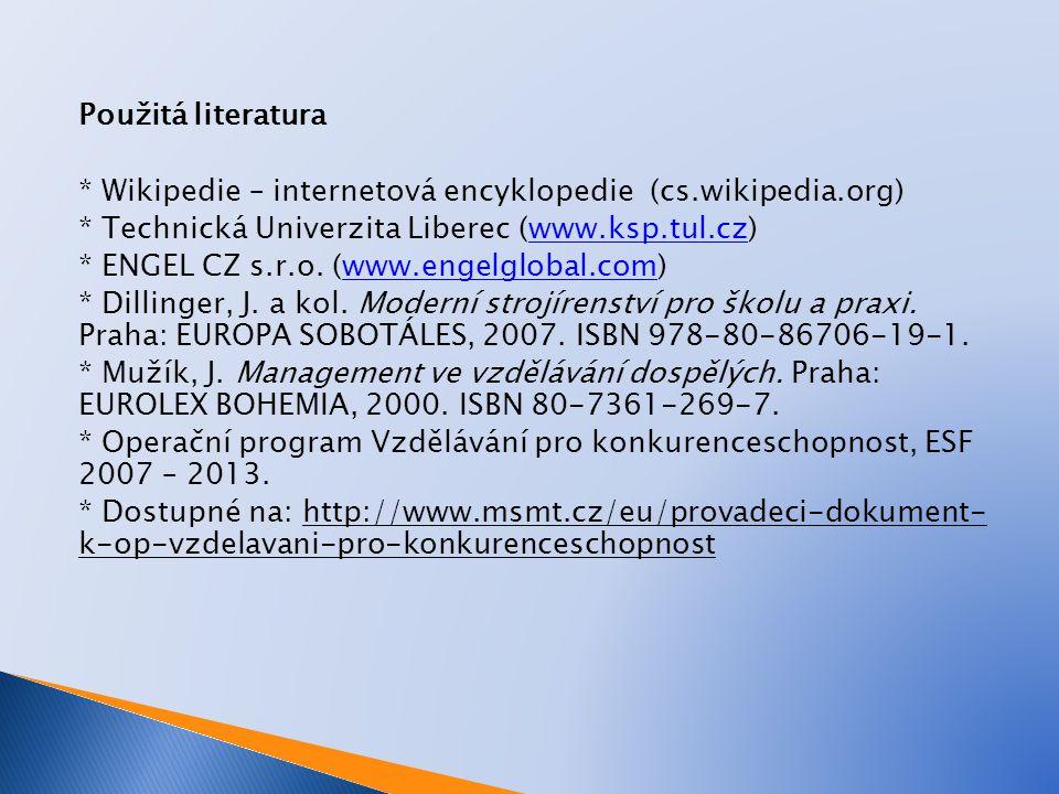 Použitá literatura * Wikipedie – internetová encyklopedie (cs.wikipedia.org) * Technická Univerzita Liberec (www.ksp.tul.cz)www.ksp.tul.cz * ENGEL CZ s.r.o.