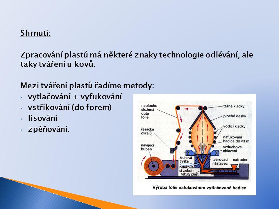 Shrnutí: Zpracování plastů má některé znaky technologie odlévání, ale taky tváření u kovů.
