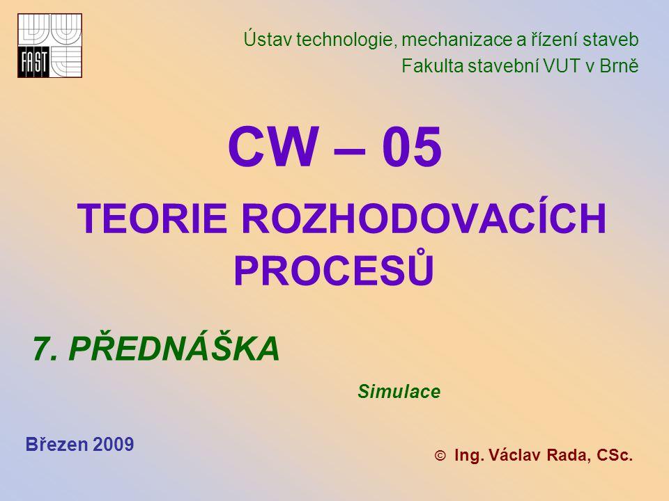 CW – 05 TEORIE ROZHODOVACÍCH PROCESŮ Ústav technologie, mechanizace a řízení staveb Fakulta stavební VUT v Brně © Ing. Václav Rada, CSc. Březen 2009 7