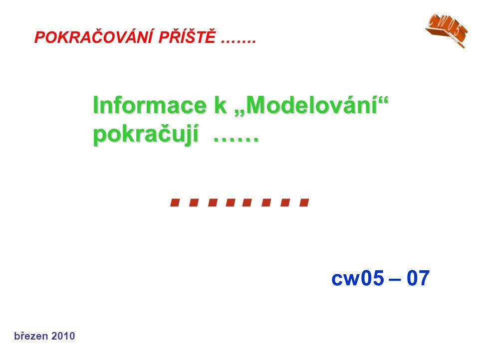 """březen 2010 …..… cw05 – 07 POKRAČOVÁNÍ PŘÍŠTĚ ……. Informace k """"Modelování"""" pokračují ……"""