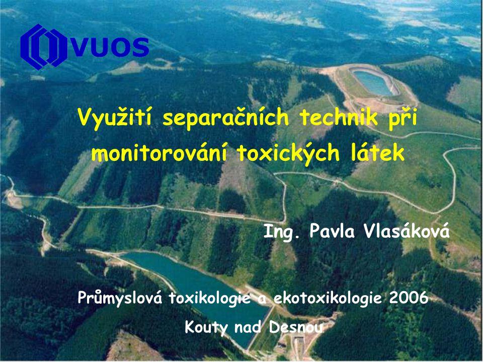 Využití separačních technik při monitorování toxických látek Ing. Pavla Vlasáková Průmyslová toxikologie a ekotoxikologie 2006 Kouty nad Desnou