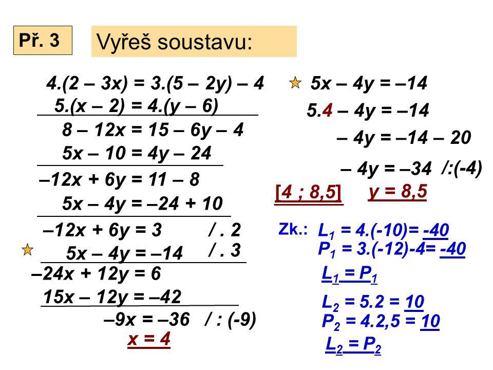 4.(2 – 3x) = 3.(5 – 2y) – 4 Vyřeš soustavu: 5.(x – 2) = 4.(y – 6) Př.