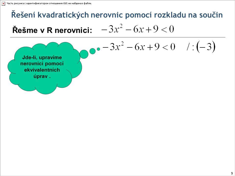 Řešení kvadratických nerovnic pomocí rozkladu na součin Řešme v R nerovnici: (-  ; -½) -½-½ (-½;  ) x + ½-0+ -0+ +0+ Nulový bod – je z řešení kvadratické rovnice: 20