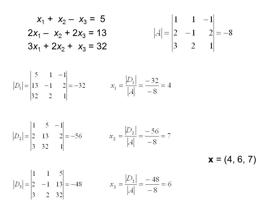 x 1 + x 2 – x 3 = 5 2x 1 – x 2 + 2x 3 = 13 3x 1 + 2x 2 + x 3 = 32 x = (4, 6, 7)