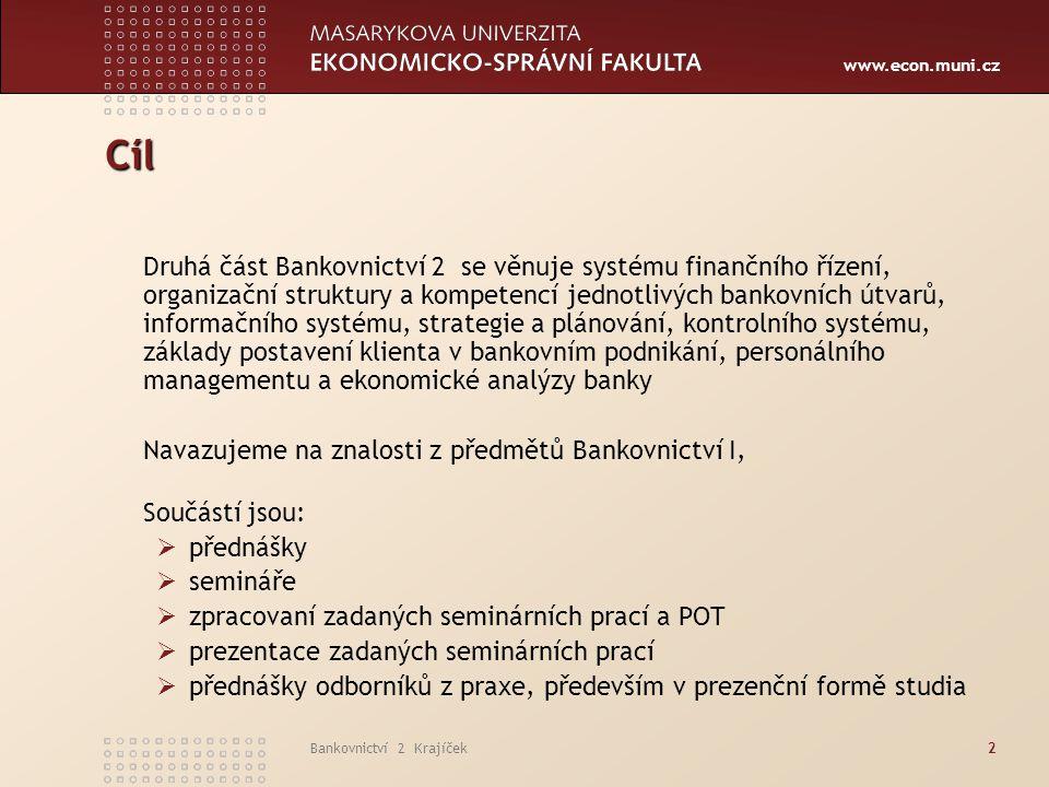 www.econ.muni.cz Bankovnictví 2 Krajíček2 Cíl Druhá část Bankovnictví 2 se věnuje systému finančního řízení, organizační struktury a kompetencí jednot