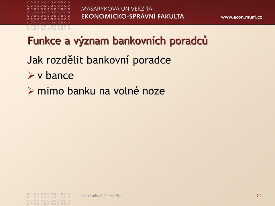 www.econ.muni.cz Bankovnictví 2 Krajíček21 Funkce a význam bankovních poradců Jak rozdělit bankovní poradce  v bance  mimo banku na volné noze