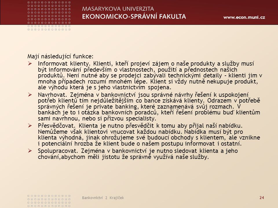 www.econ.muni.cz Bankovnictví 2 Krajíček24 Mají následující funkce:  Informovat klienty. Klienti, kteří projeví zájem o naše produkty a služby musí b