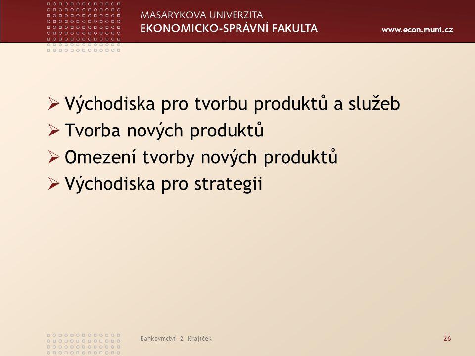 www.econ.muni.cz Bankovnictví 2 Krajíček26  Východiska pro tvorbu produktů a služeb  Tvorba nových produktů  Omezení tvorby nových produktů  Výcho