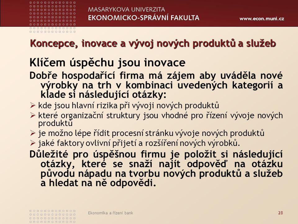www.econ.muni.cz Ekonomika a řízení bank28 Koncepce, inovace a vývoj nových produktů a služeb Klíčem úspěchu jsou inovace Dobře hospodařící firma má z