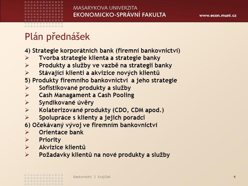 www.econ.muni.cz Bankovnictví 2 Krajíček15 Segmentace v bankovnictví Segment soukromé klientské sféry Za nejdůležitější je považována segmentace demografických faktorů a v případě potřeby u globálních bank i geografických faktorů.