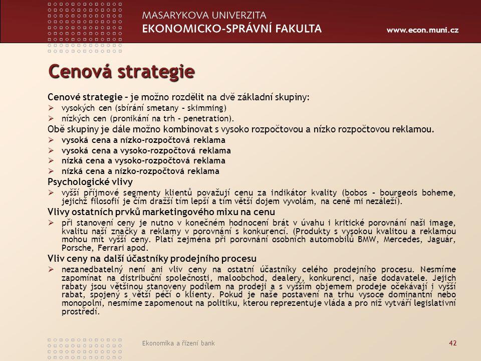 www.econ.muni.cz Ekonomika a řízení bank42 Cenová strategie Cenové strategie – je možno rozdělit na dvě základní skupiny:  vysokých cen (sbírání smet