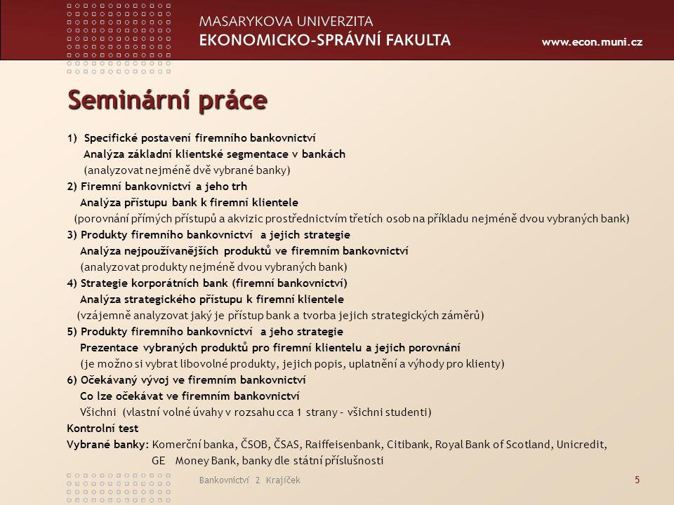 www.econ.muni.cz Bankovnictví 2 Krajíček46  Tvorba strategie klienta a strategie banky  Produkty a služby ve vazbě na strategii banky  Stávající klienti a akvizice nových klientů