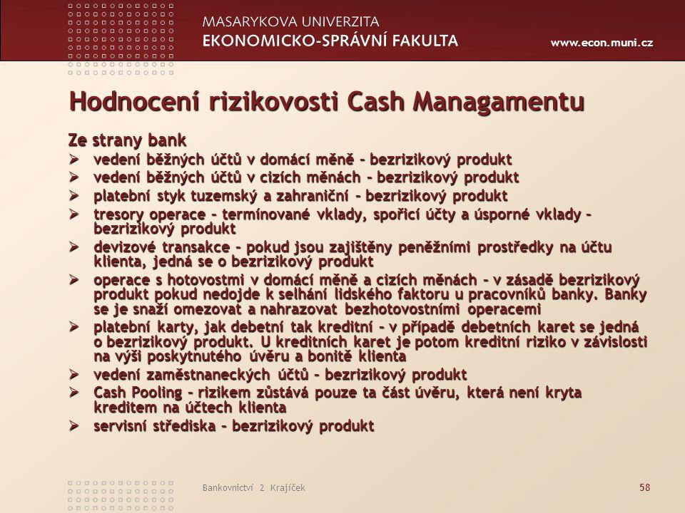 www.econ.muni.cz Bankovnictví 2 Krajíček58 Hodnocení rizikovosti Cash Managamentu Ze strany bank  vedení běžných účtů v domácí měně – bezrizikový pro