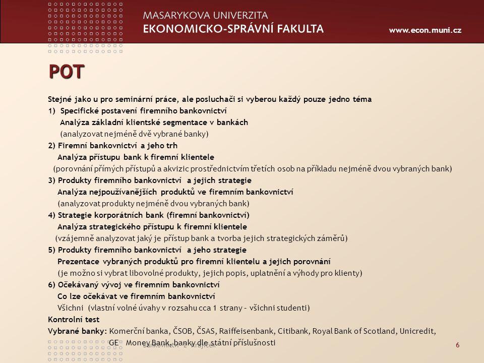 www.econ.muni.cz Bankovnictví 2 Krajíček17 Postavení firemních klientů v bance  drobní podnikatelé a fyzické osoby  střední podniky  velké podniky