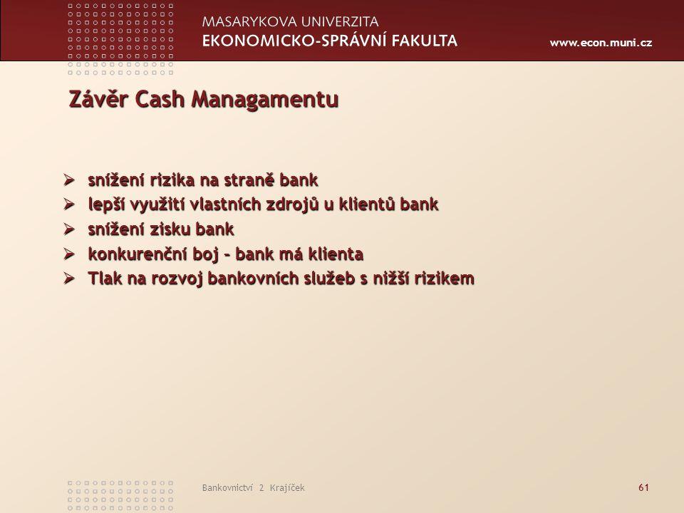 www.econ.muni.cz Bankovnictví 2 Krajíček61 Závěr Cash Managamentu  snížení rizika na straně bank  lepší využití vlastních zdrojů u klientů bank  sn