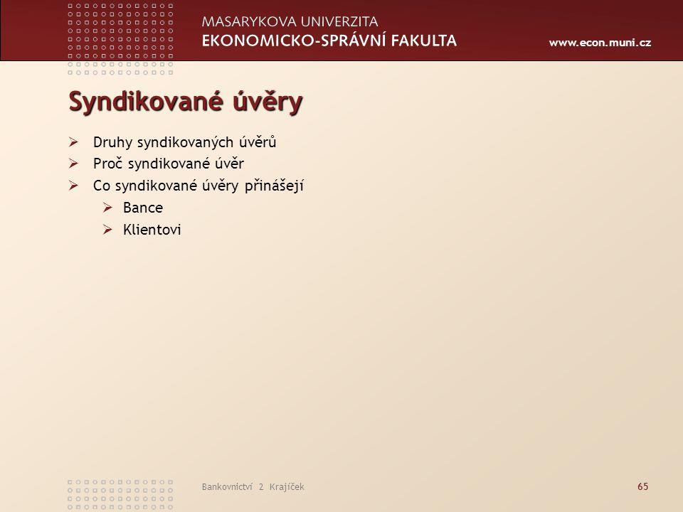 www.econ.muni.cz Bankovnictví 2 Krajíček65 Syndikované úvěry  Druhy syndikovaných úvěrů  Proč syndikované úvěr  Co syndikované úvěry přinášejí  Ba