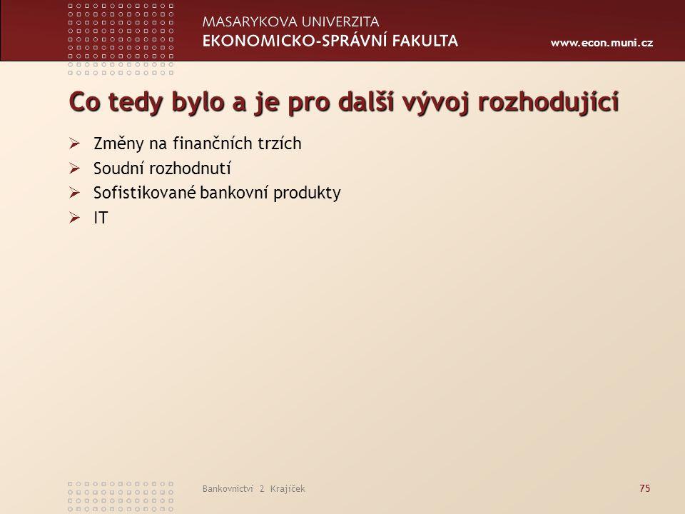 www.econ.muni.cz Bankovnictví 2 Krajíček75 Co tedy bylo a je pro další vývoj rozhodující  Změny na finančních trzích  Soudní rozhodnutí  Sofistikov