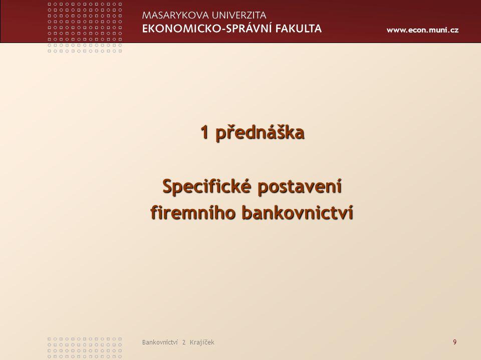www.econ.muni.cz Bankovnictví 2 Krajíček50 5 přednáška Produkty firemního bankovnictví a jeho strategie
