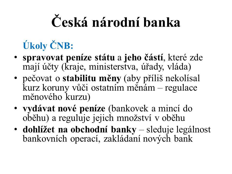 Česká národní banka Úkoly ČNB: spravovat peníze státu a jeho částí, které zde mají účty (kraje, ministerstva, úřady, vláda) pečovat o stabilitu měny (