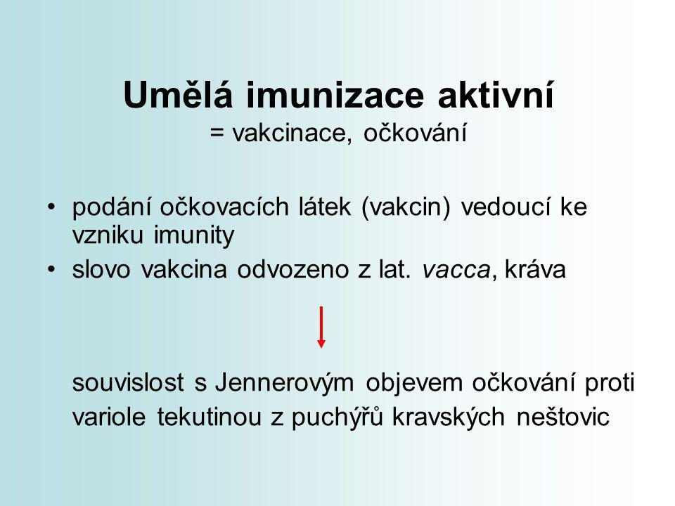 Umělá imunizace aktivní = vakcinace, očkování podání očkovacích látek (vakcin) vedoucí ke vzniku imunity slovo vakcina odvozeno z lat. vacca, kráva so
