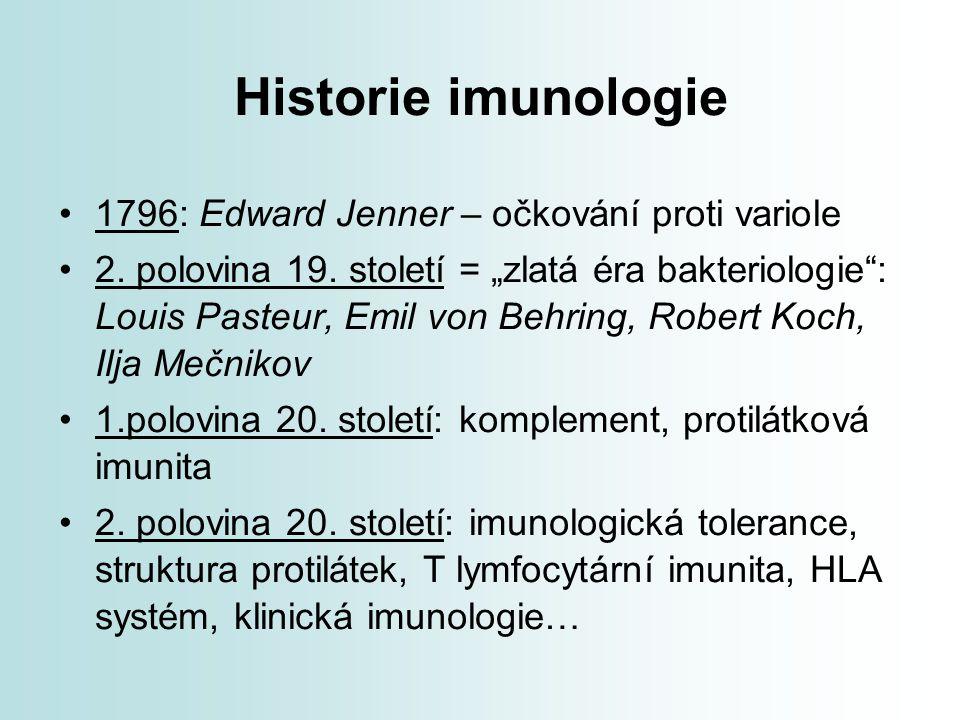 """Historie imunologie 1796: Edward Jenner – očkování proti variole 2. polovina 19. století = """"zlatá éra bakteriologie"""": Louis Pasteur, Emil von Behring,"""