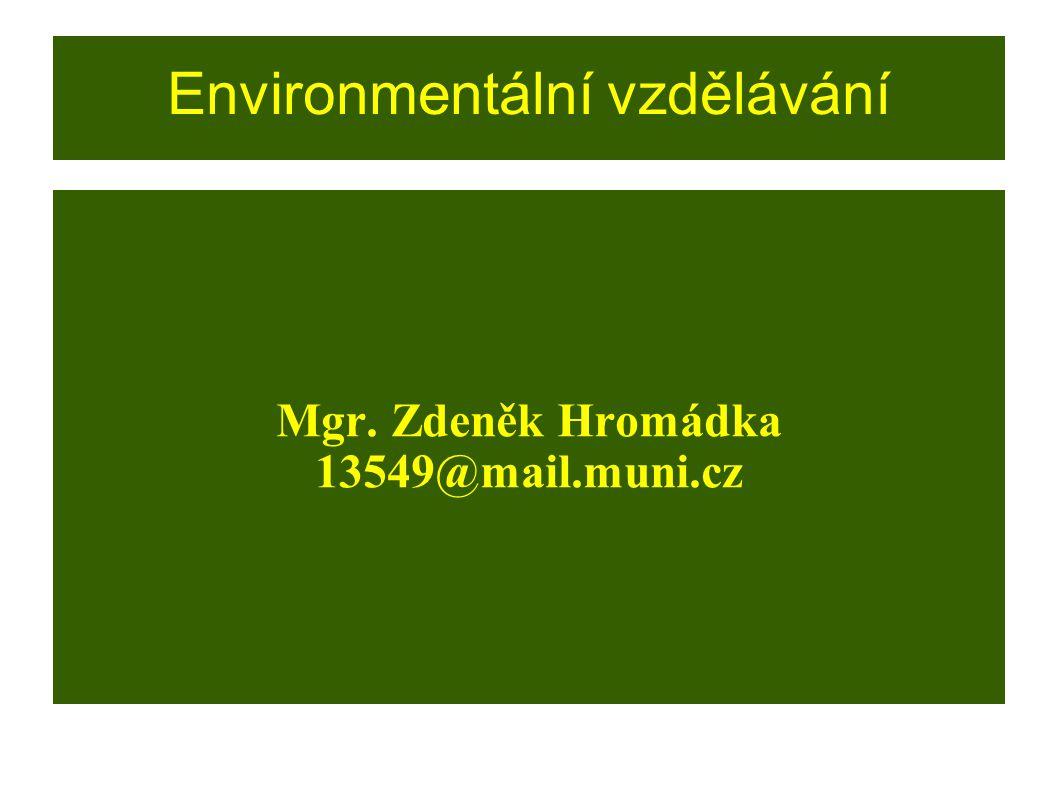 Environmentální vzdělávání Mgr. Zdeněk Hromádka 13549@mail.muni.cz
