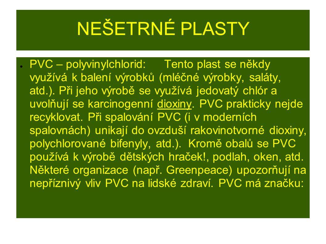 NEŠETRNÉ PLASTY ● PVC – polyvinylchlorid: Tento plast se někdy využívá k balení výrobků (mléčné výrobky, saláty, atd.).