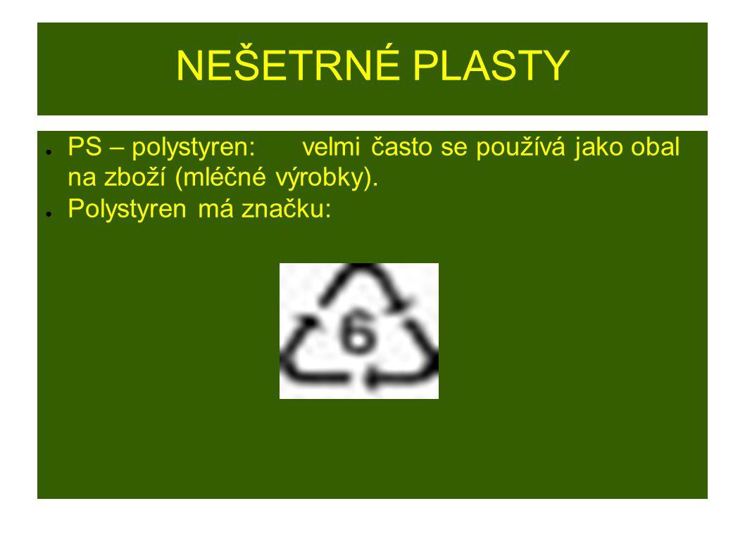NEŠETRNÉ PLASTY ● PS – polystyren:velmi často se používá jako obal na zboží (mléčné výrobky).