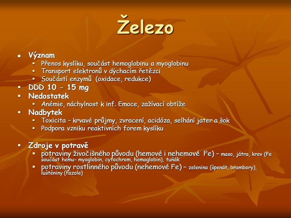 Železo Význam Význam  Přenos kyslíku, součást hemoglobinu a myoglobinu  Transport elektronů v dýchacím řetězci  Součástí enzymů (oxidace, redukce)