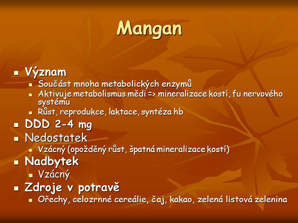 Mangan Význam Význam Součást mnoha metabolických enzymů Součást mnoha metabolických enzymů Aktivuje metabolismus mědi => mineralizace kostí, fu nervov