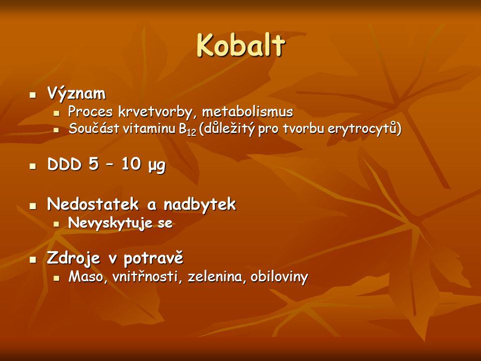 Kobalt Význam Význam Proces krvetvorby, metabolismus Proces krvetvorby, metabolismus Součást vitaminu B 12 (důležitý pro tvorbu erytrocytů) Součást vi