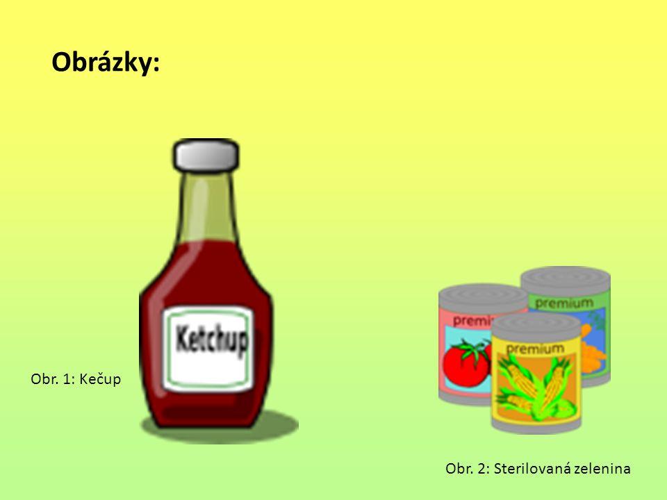 Obrázky: Obr. 1: Kečup Obr. 2: Sterilovaná zelenina