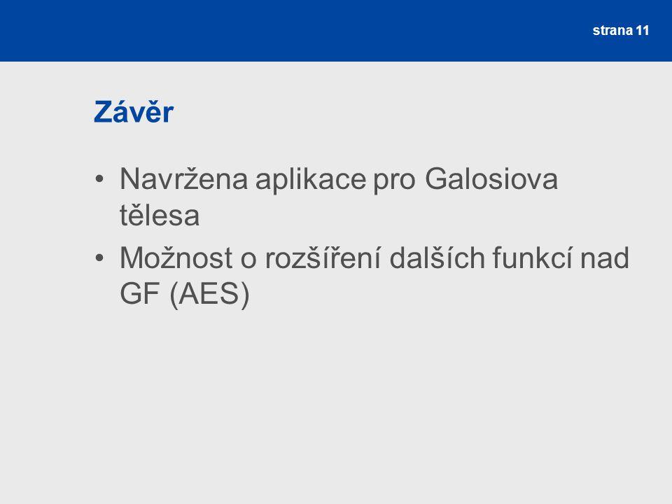 Závěr Navržena aplikace pro Galosiova tělesa Možnost o rozšíření dalších funkcí nad GF (AES) strana 11