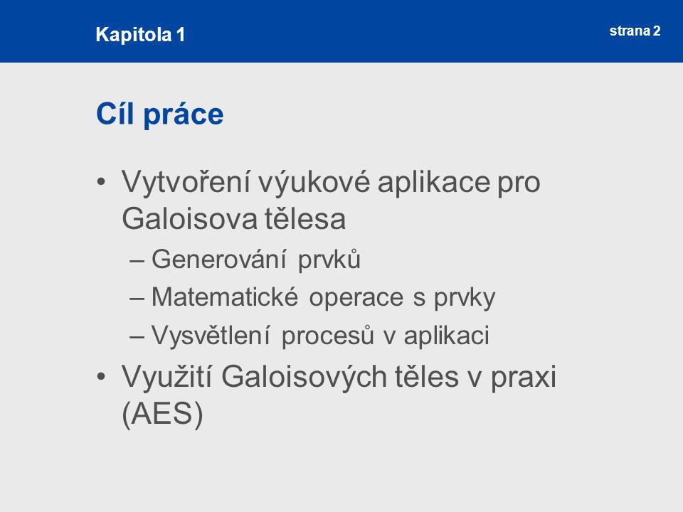 strana 2 Cíl práce Vytvoření výukové aplikace pro Galoisova tělesa –Generování prvků –Matematické operace s prvky –Vysvětlení procesů v aplikaci Využi