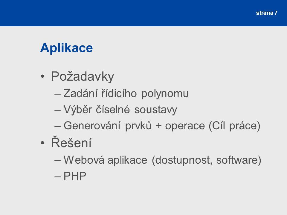 Aplikace Požadavky –Zadání řídicího polynomu –Výběr číselné soustavy –Generování prvků + operace (Cíl práce) Řešení –Webová aplikace (dostupnost, soft