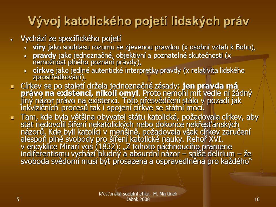 5 Křesťanská sociální etika. M. Martinek Jabok 200810 Vývoj katolického pojetí lidských práv  Vychází ze specifického pojetí  víry jako souhlasu roz