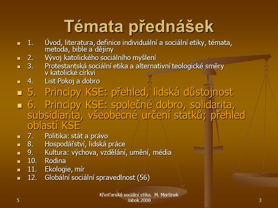 5 Křesťanská sociální etika. M. Martinek Jabok 20083 Témata přednášek 1.Úvod, literatura, definice individuální a sociální etiky, témata, metoda, bibl