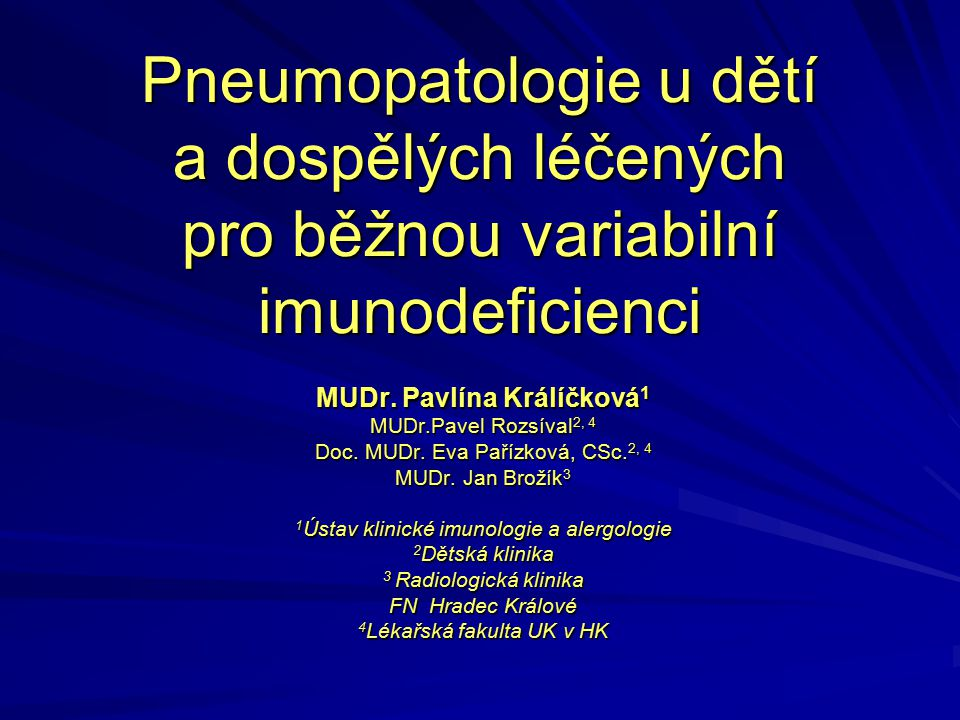 Pneumopatologie u dětí a dospělých léčených pro běžnou variabilní imunodeficienci MUDr. Pavlína Králíčková 1 MUDr.Pavel Rozsíval 2, 4 Doc. MUDr. Eva P