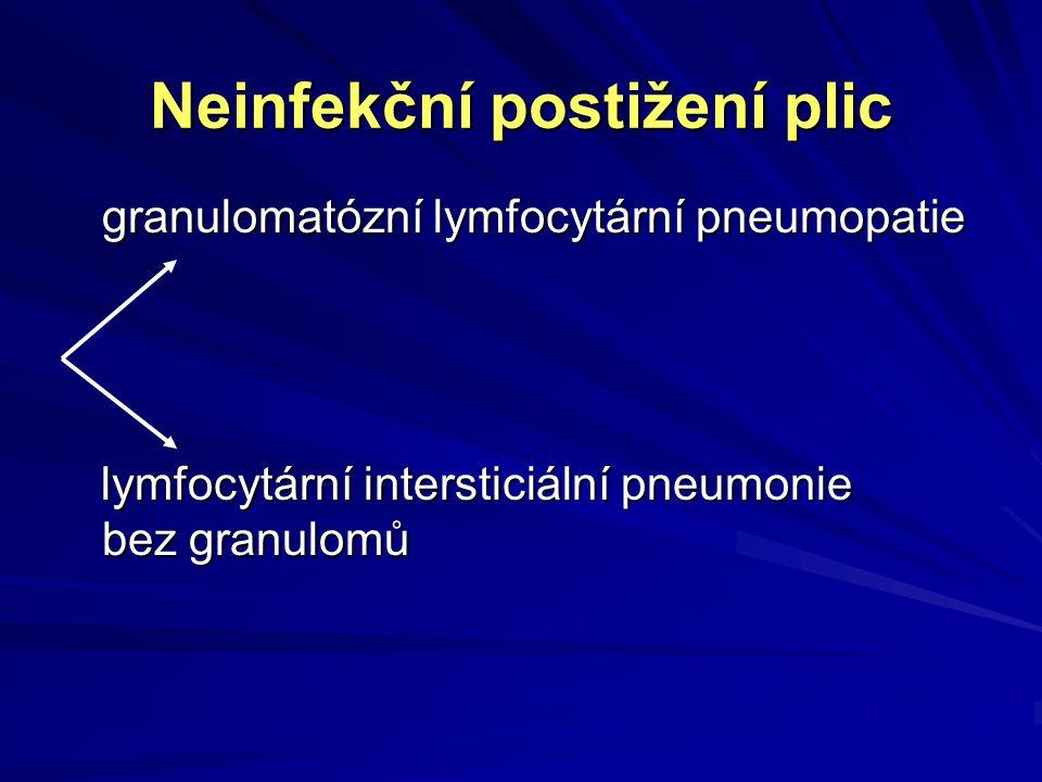 Neinfekční postižení plic granulomatózní lymfocytární pneumopatie lymfocytární intersticiální pneumonie bez granulomů lymfocytární intersticiální pneumonie bez granulomů