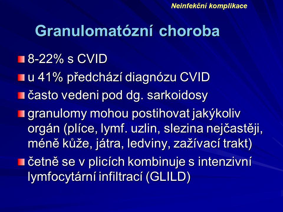 Granulomatózní choroba 8-22% s CVID u 41% předchází diagnózu CVID často vedeni pod dg. sarkoidosy granulomy mohou postihovat jakýkoliv orgán (plíce, l