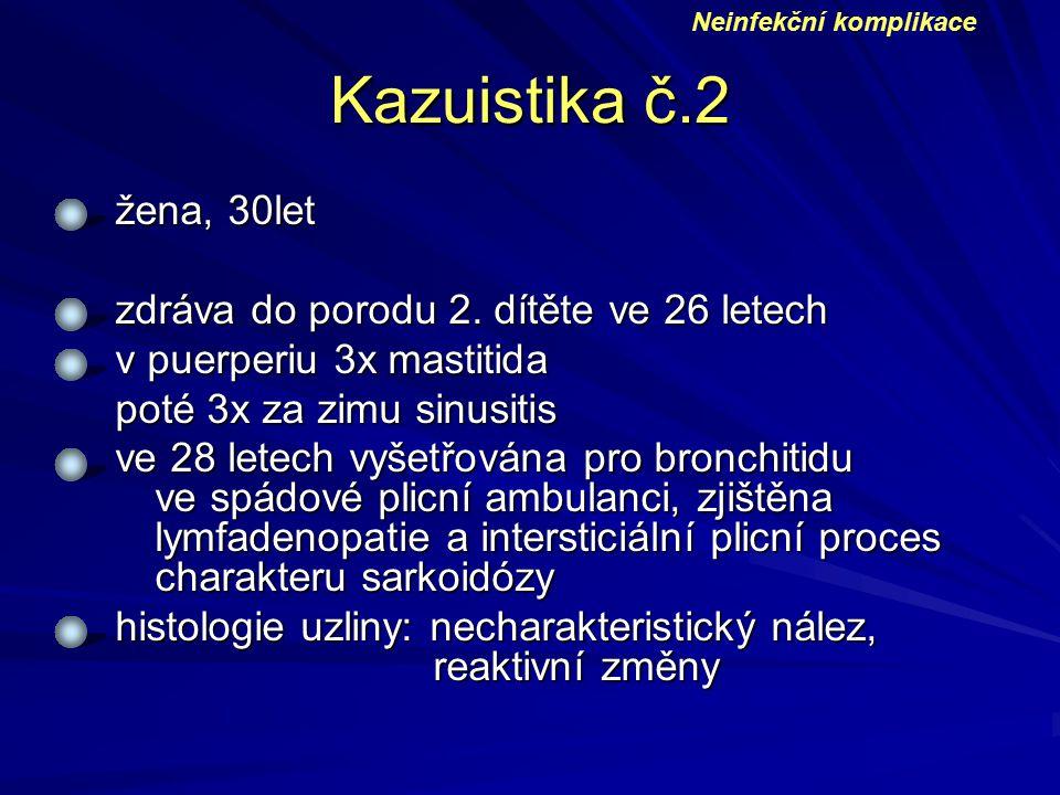 Kazuistika č.2 žena, 30let zdráva do porodu 2. dítěte ve 26 letech v puerperiu 3x mastitida poté 3x za zimu sinusitis ve 28 letech vyšetřována pro bro