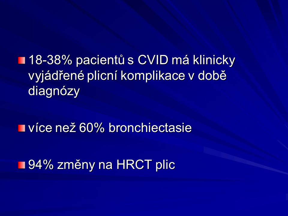 18-38% pacientů s CVID má klinicky vyjádřené plicní komplikace v době diagnózy více než 60% bronchiectasie 94% změny na HRCT plic