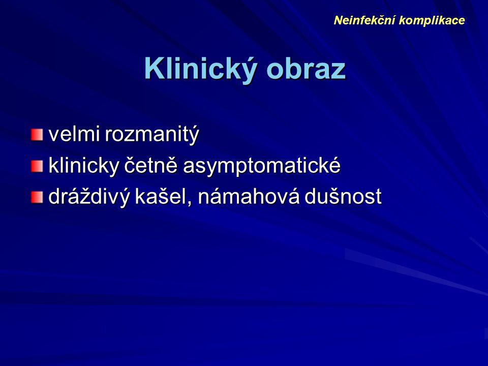 Klinický obraz velmi rozmanitý klinicky četně asymptomatické dráždivý kašel, námahová dušnost Neinfekční komplikace