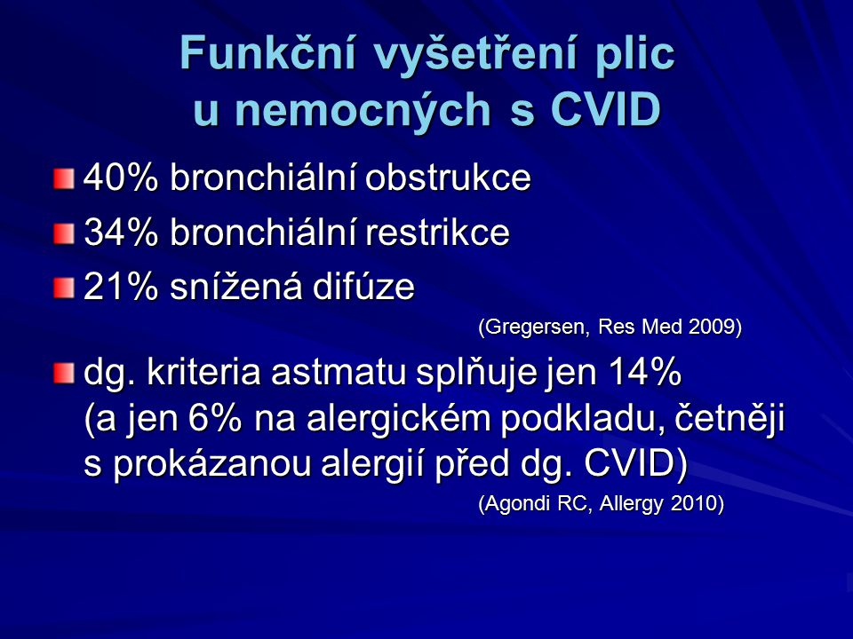 Funkční vyšetření plic u nemocných s CVID 40% bronchiální obstrukce 34% bronchiální restrikce 21% snížená difúze (Gregersen, Res Med 2009) dg. kriteri