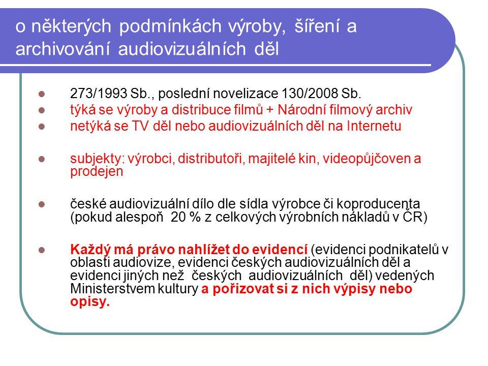 20 o některých podmínkách výroby, šíření a archivování audiovizuálních děl 273/1993 Sb., poslední novelizace 130/2008 Sb. týká se výroby a distribuce